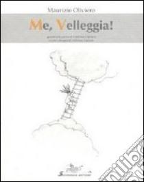 Me, veleggia! libro di Oliviero Maurizio
