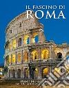Il fascino di Roma. Splendide immagini raccontano la città eterna libro