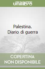 Palestina. Diario di guerra libro di Romano Umberto
