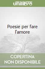 Poesie per fare l'amore libro di Manacorda Giorgio