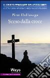 Sceso dalla croce. Il Cristo pensante delle Dolomiti, la storia che ha affascinato mezzo milione di pellegrini libro