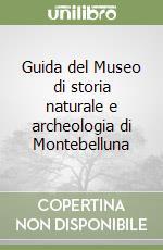 Guida del Museo di storia naturale e archeologia di Montebelluna libro di Celi Monica