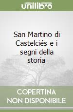 San Martino di Castelciés e i segni della storia libro di Rigoni Anna N.