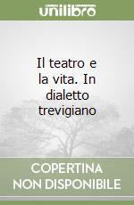 Il teatro e la vita. In dialetto trevigiano libro di Martini Guarnier Nina