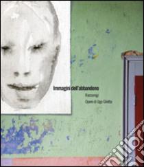Immagini dell'abbandono libro di Giletta Ugo - Lorenzino Riccardo