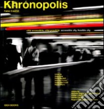 Khrónopolis. Città accessibile, città possibile-Khrónopolis. Accessible city, feasible city. Ediz. bilingue libro di Casiroli Fabio