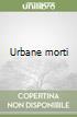 Urbane morti libro