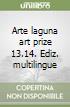 Arte laguna art prize 13.14. Ediz. multilingue
