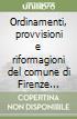 Ordinamenti, provvisioni e riformagioni del comune di Firenze volgarizzati da Andrea Lancia (1355-1357) libro