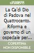 La Ca'di Dio di Padova nel Quattrocento. Riforma e governo di un ospedale per l'infanzia abbandonata libro