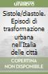 Sistole/diastole. Episodi di trasformazione urbana nell'Italia delle città libro