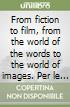 From fiction to film, from the world of the words to the world of images. Per le Scuole superiori