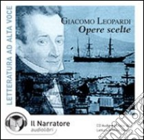 Opere scelte. Audiolibro. CD Audio  di Leopardi Giacomo