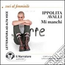 Mi manchi. Audiolibro. CD Audio formato MP3. Ediz. integrale  di Avalli Ippolita