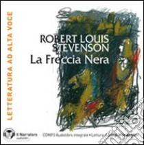 La freccia nera. Audiolibro. CD Audio formato MP3. Con e-text. Ediz. integrale  di Stevenson Robert L.