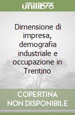 Dimensione di impresa, demografia industriale e occupazione in Trentino libro