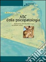 ABC della psicopatologia. Esplorazione, individuazione e cura dei disturbi mentali libro di Falabella Mariangela