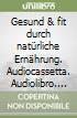 Gesund & fit durch natürliche Ernährung. Audiolibro. Audiocassetta (2) libro