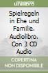 Spielregeln in Ehe und Familie. Audiolibro. Con 3 CD Audio libro