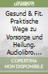Gesund & Fit. Praktische Wege zu Vorsorge und Heilung. Audiolibro. Con 3 audiocassette libro