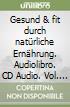 Gesund & fit durch natürliche Ernährung. Audiolibro. CD Audio (2) libro