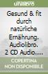Gesund & fit durch natürliche Ernährung. Audiolibro. 2 CD Audio. Vol. 5: Fleisch libro