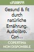 Gesund & fit durch natürliche Ernährung. Audiolibro. Con audiocassetta. Vol. 5: Fleisch libro