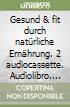 Gesund & fit durch natürliche Ernährung. 2 audiocassette. Audiolibro. Vol. 6: Milch libro