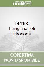 Terra di Lunigiana. Gli idronomi libro di Calzolari Enrico