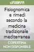 Fisiognomica e rimedi secondo la medicina tradizionale mediterranea libro