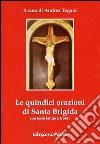 Le quindici orazioni di Santa Brigida. Con testo latino a fronte libro