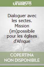 Dialoguer avec les sectes. Mission (im)possibile pour les églises d'Afrique libro di Ngelese Nangana Albert-Desiré
