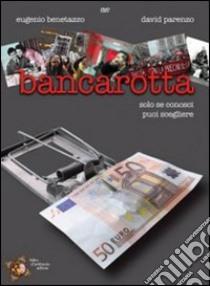 Bancarotta. Solo se conosci puoi scegliere. DVD libro di Benetazzo Eugenio - Parenzo David - D'Ambrosio Fabio