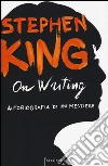 On writing. Autobiografia di un mestiere libro