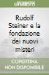 Rudolf Steiner e la fondazione dei nuovi misteri
