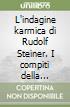 L'indagine karmica di Rudolf Steiner. I compiti della società antroposofica libro