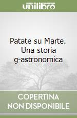Patate su Marte. Una storia g-astronomica libro di Berardi Alessandra
