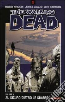 Al sicuro dietro le sbarre. The walking dead (3) libro di Kirkman Robert - Adlard Charlie - Rathburn Cliff