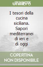 I tesori della cucina siciliana. Sapori mediterranei di ieri e di oggi libro di Salerno Paolo - Frusteri Leonardo