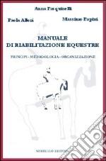 Manuale di riabilitazione equestre. Principi, metodologia, organizzazione libro