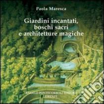 Giardini incantati, boschi sacri e architetture magiche libro di Maresca Paola