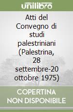 Atti del Convegno di studi palestriniani (Palestrina, 28 settembre-20 ottobre 1975) libro