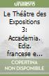 Le Th��tre des Expositions 3: Accademia. Ediz. francese e italiana