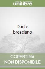 Dante bresciano libro di Valseriati Flaminio