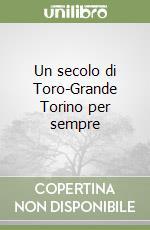Un secolo di Toro-Grande Torino per sempre libro di Ossola Franco - Muliari Giampaolo