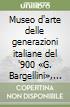 Museo d'arte delle generazioni italiane del '900 «G. Bargellini», Pieve di Cento. Catalogo delle collezioni permanenti (6) libro