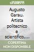 Augusto Garau. Artista politecnico e scientifico, opere 1940-2008 libro