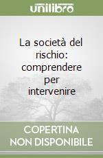 La società del rischio: comprendere per intervenire libro di Sibilio Raffaele - Pagano Umberto