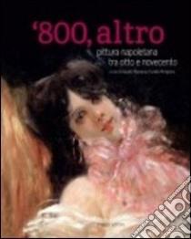 800, altro. Pittura napoletana tra Otto e Novecento libro