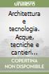 Architettura e tecnologia. Acque, tecniche e cantieri nell'architettura rinascimentale e barocca libro